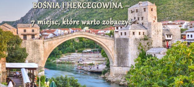 Bośnia – 7 miejsc, które warto zobaczyć